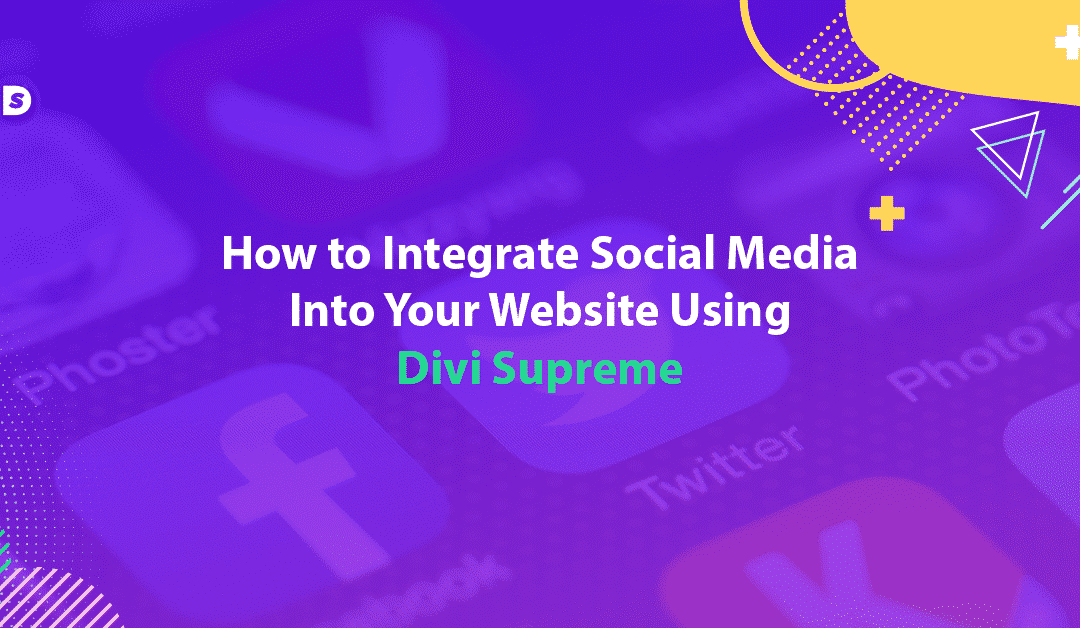 How to Integrate Social Media Into Your Website Using Divi Supreme