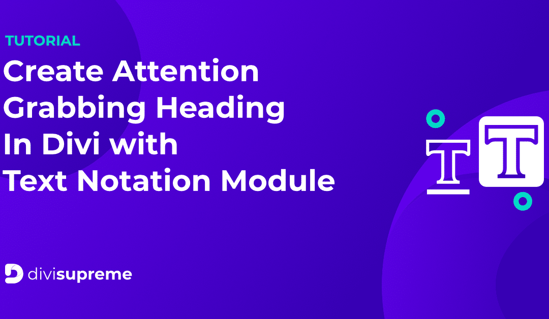 How to Create Attention-Grabbing Headings in Divi using Text Notation Module